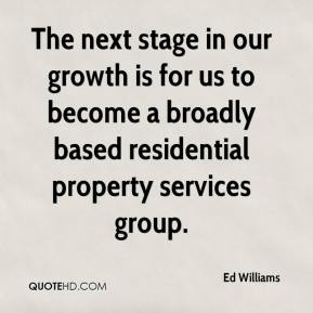 Ed Williams - The next stage in our growth is for us to become a broadly based residential property services group.