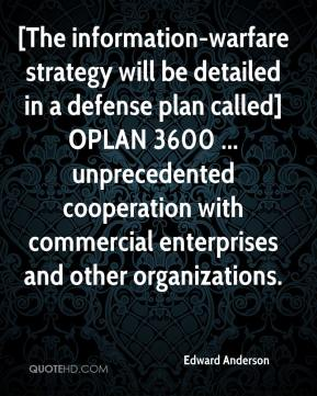 Edward Anderson - [The information-warfare strategy will be detailed in a defense plan called] OPLAN 3600 ... unprecedented cooperation with commercial enterprises and other organizations.