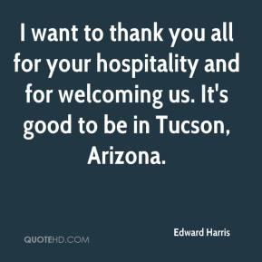 Edward Harris - I want to thank you all for your hospitality and for welcoming us. It's good to be in Tucson, Arizona.