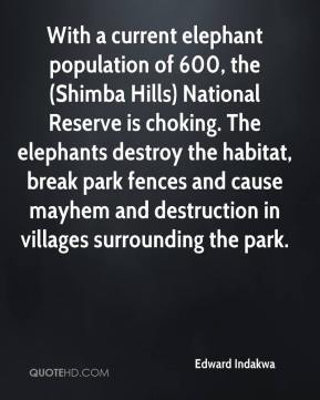 Edward Indakwa - With a current elephant population of 600, the (Shimba Hills) National Reserve is choking. The elephants destroy the habitat, break park fences and cause mayhem and destruction in villages surrounding the park.
