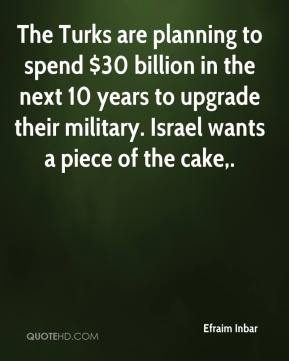 Efraim Inbar - The Turks are planning to spend $30 billion in the next 10 years to upgrade their military. Israel wants a piece of the cake.