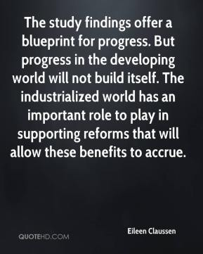Eileen Claussen - The study findings offer a blueprint for progress. But progress in the developing world will not build itself. The industrialized world has an important role to play in supporting reforms that will allow these benefits to accrue.