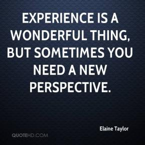 Elaine Taylor - Experience is a wonderful thing, but sometimes you need a new perspective.