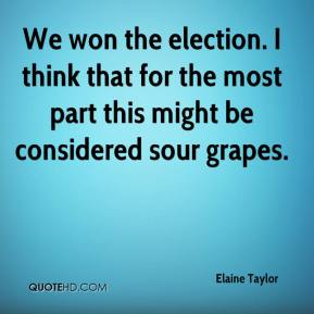 Elaine Taylor - We won the election. I think that for the most part this might be considered sour grapes.