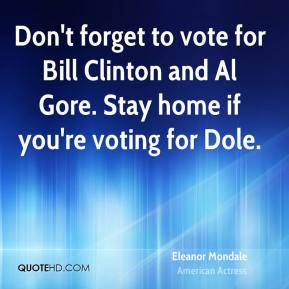 Eleanor Mondale - Don't forget to vote for Bill Clinton and Al Gore. Stay home if you're voting for Dole.