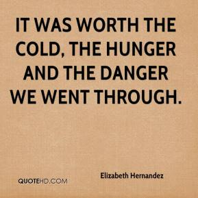 Elizabeth Hernandez - It was worth the cold, the hunger and the danger we went through.