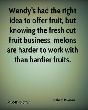 Elizabeth Pivonka - Wendy's had the right idea to offer fruit, but knowing the fresh cut fruit business, melons are harder to work with than hardier fruits.