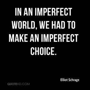 Elliot Schrage - In an imperfect world, we had to make an imperfect choice.