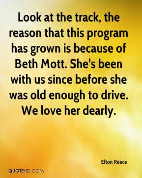 Elton Reece - Look at the track, the reason that this program has grown is because of Beth Mott. She's been with us since before she was old enough to drive. We love her dearly.
