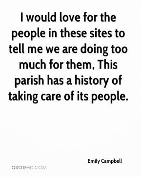 I would love for the people in these sites to tell me we are doing too much for them, This parish has a history of taking care of its people.