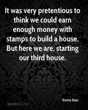 Emma Zaiac - It was very pretentious to think we could earn enough money with stamps to build a house. But here we are, starting our third house.