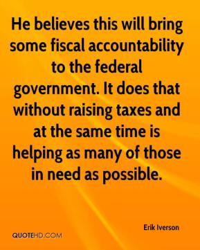 Erik Iverson - He believes this will bring some fiscal accountability to the federal government. It does that without raising taxes and at the same time is helping as many of those in need as possible.