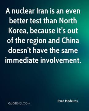 Evan Medeiros - A nuclear Iran is an even better test than North Korea, because it's out of the region and China doesn't have the same immediate involvement.