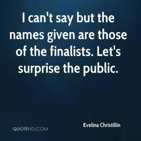 Evelina Christillin - I can't say but the names given are those of the finalists. Let's surprise the public.