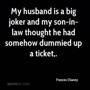 Frances Chaney - My husband is a big joker and my son-in-law thought he had somehow dummied up a ticket.