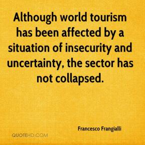 Francesco Frangialli - Although world tourism has been affected by a situation of insecurity and uncertainty, the sector has not collapsed.