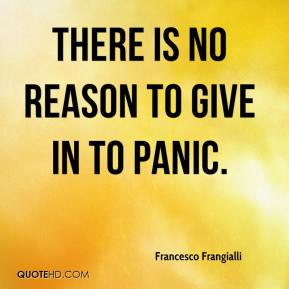 Francesco Frangialli - There is no reason to give in to panic.