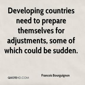 Francois Bourguignon - Developing countries need to prepare themselves for adjustments, some of which could be sudden.