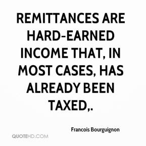 Francois Bourguignon - Remittances are hard-earned income that, in most cases, has already been taxed.
