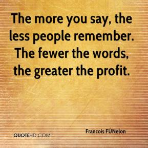 The more you say, the less people remember. The fewer the words, the greater the profit.