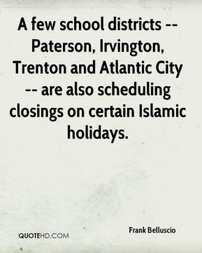 Frank Belluscio - A few school districts -- Paterson, Irvington, Trenton and Atlantic City -- are also scheduling closings on certain Islamic holidays.