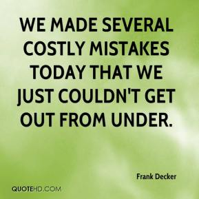 We made several costly mistakes today that we just couldn't get out from under.