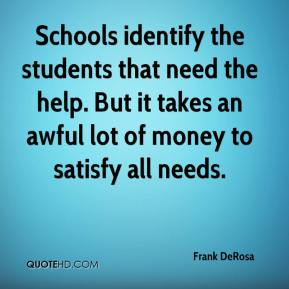 Frank DeRosa - Schools identify the students that need the help. But it takes an awful lot of money to satisfy all needs.