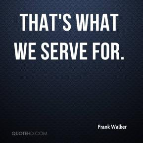 That's what we serve for.