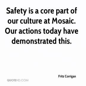 Fritz Corrigan - Safety is a core part of our culture at Mosaic. Our actions today have demonstrated this.