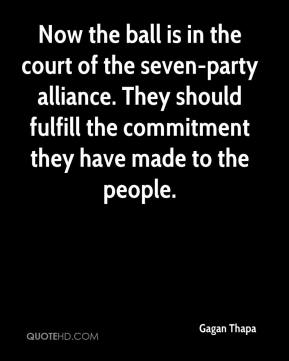Now the ball is in the court of the seven-party alliance. They should fulfill the commitment they have made to the people.