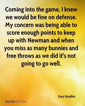 Coming into the game, I knew we would be fine on defense. My concern was being able to score enough points to keep up with Newman and when you miss as many bunnies and free throws as we did it's not going to go well.
