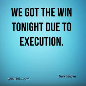 We got the win tonight due to execution.