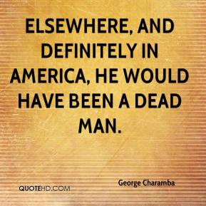 George Charamba - Elsewhere, and definitely in America, he would have been a dead man.