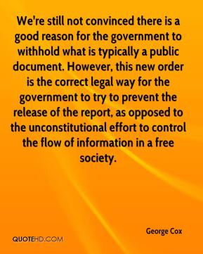 George Cox - We're still not convinced there is a good reason for the government to withhold what is typically a public document. However, this new order is the correct legal way for the government to try to prevent the release of the report, as opposed to the unconstitutional effort to control the flow of information in a free society.