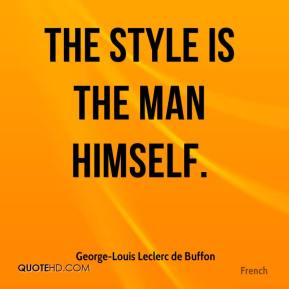 The style is the man himself.