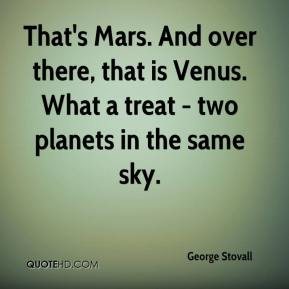 George Stovall - That's Mars. And over there, that is Venus. What a treat - two planets in the same sky.