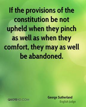 If the provisions of the constitution be not upheld when they pinch as well as when they comfort, they may as well be abandoned.