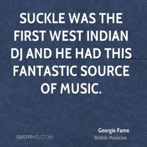 Georgie Fame - Suckle was the first West Indian DJ and he had this fantastic source of music.