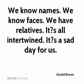 We know names. We know faces. We have relatives. It?s all intertwined. It?s a sad day for us.