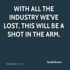 With all the industry we've lost, this will be a shot in the arm.