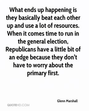 What ends up happening is they basically beat each other up and use a lot of resources. When it comes time to run in the general election, Republicans have a little bit of an edge because they don't have to worry about the primary first.