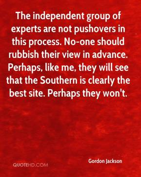 Gordon Jackson - The independent group of experts are not pushovers in this process. No-one should rubbish their view in advance. Perhaps, like me, they will see that the Southern is clearly the best site. Perhaps they won't.
