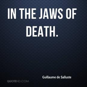 In the jaws of death.