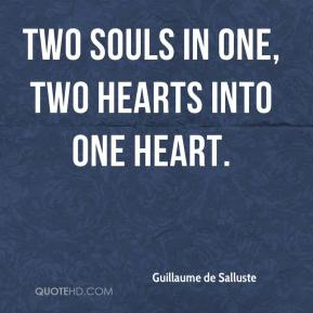 Guillaume de Salluste - Two souls in one, two hearts into one heart.