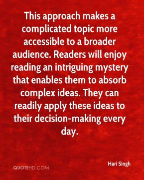 This approach makes a complicated topic more accessible to a broader audience. Readers will enjoy reading an intriguing mystery that enables them to absorb complex ideas. They can readily apply these ideas to their decision-making every day.