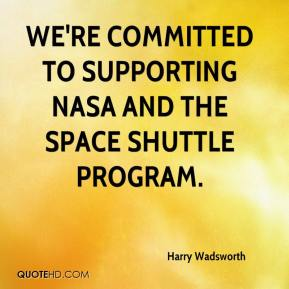 Harry Wadsworth - We're committed to supporting NASA and the space shuttle program.