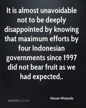 Hassan Wirayuda - It is almost unavoidable not to be deeply disappointed by knowing that maximum efforts by four Indonesian governments since 1997 did not bear fruit as we had expected.