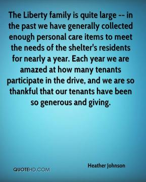 Heather Johnson - The Liberty family is quite large -- in the past we have generally collected enough personal care items to meet the needs of the shelter's residents for nearly a year. Each year we are amazed at how many tenants participate in the drive, and we are so thankful that our tenants have been so generous and giving.