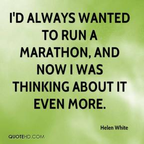 I'd always wanted to run a marathon, and now I was thinking about it even more.
