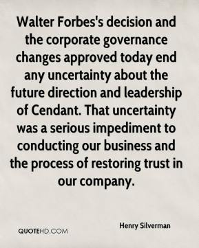 Henry Silverman - Walter Forbes's decision and the corporate governance changes approved today end any uncertainty about the future direction and leadership of Cendant. That uncertainty was a serious impediment to conducting our business and the process of restoring trust in our company.